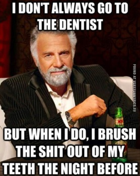 funny-picture-i-dont-always-go-to-the-dentist